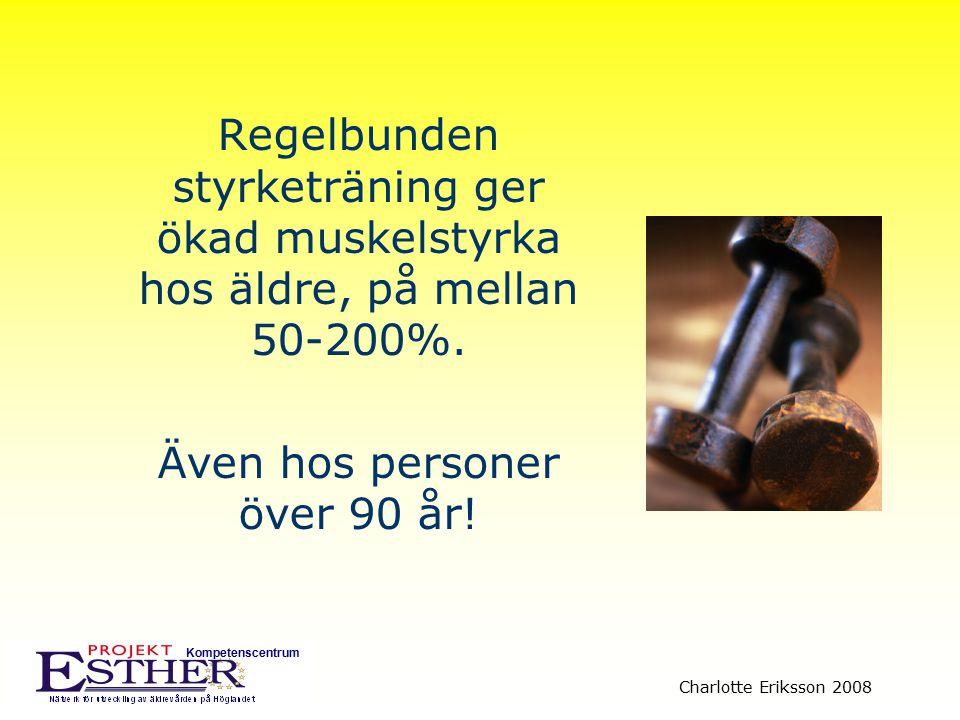 Kompetenscentrum Charlotte Eriksson 2008 Regelbunden styrketräning ger ökad muskelstyrka hos äldre, på mellan 50-200%. Även hos personer över 90 år!