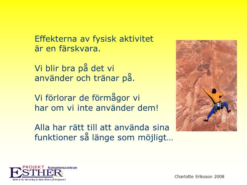Kompetenscentrum Charlotte Eriksson 2008 Effekterna av fysisk aktivitet är en färskvara. Vi blir bra på det vi använder och tränar på. Vi förlorar de