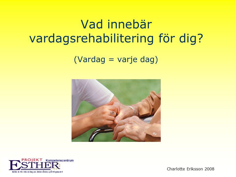 Kompetenscentrum Charlotte Eriksson 2008 Att personalen arbetar med händerna på ryggen är konsten i rehabiliteringsarbetet.
