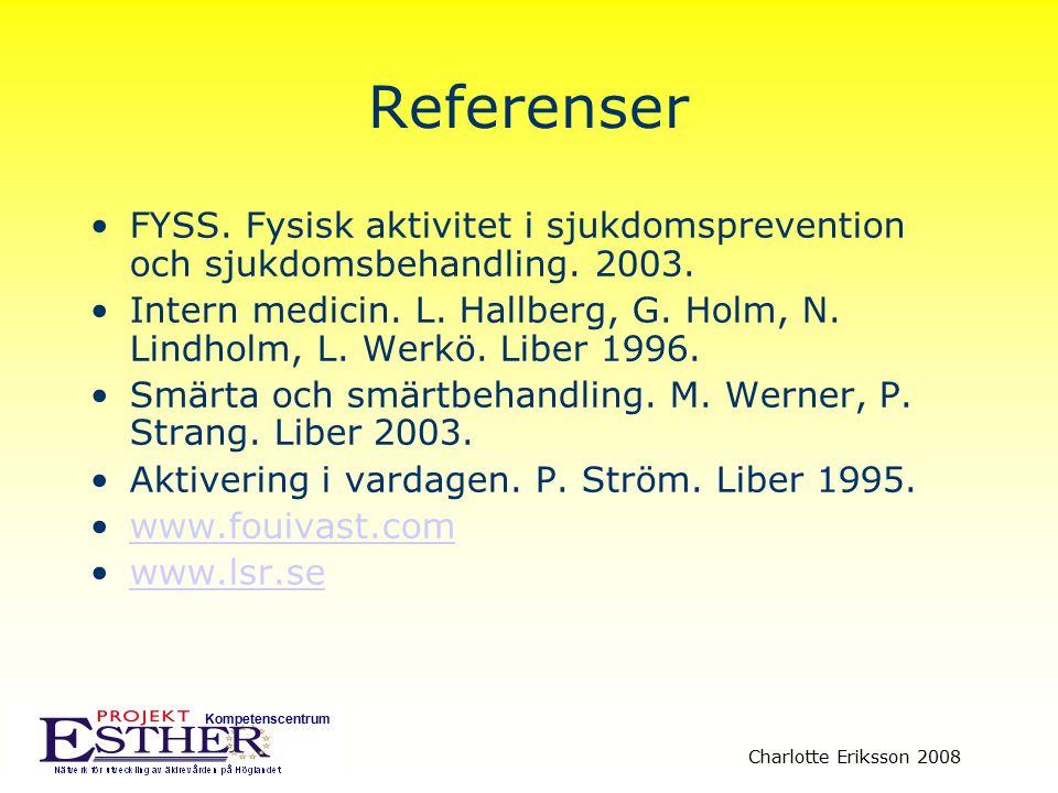 Kompetenscentrum Charlotte Eriksson 2008 Referenser FYSS. Fysisk aktivitet i sjukdomsprevention och sjukdomsbehandling. 2003. Intern medicin. L. Hallb