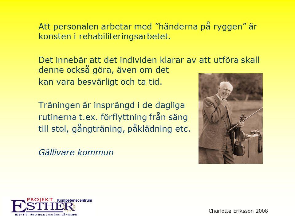 """Kompetenscentrum Charlotte Eriksson 2008 Att personalen arbetar med """"händerna på ryggen"""" är konsten i rehabiliteringsarbetet. Det innebär att det indi"""