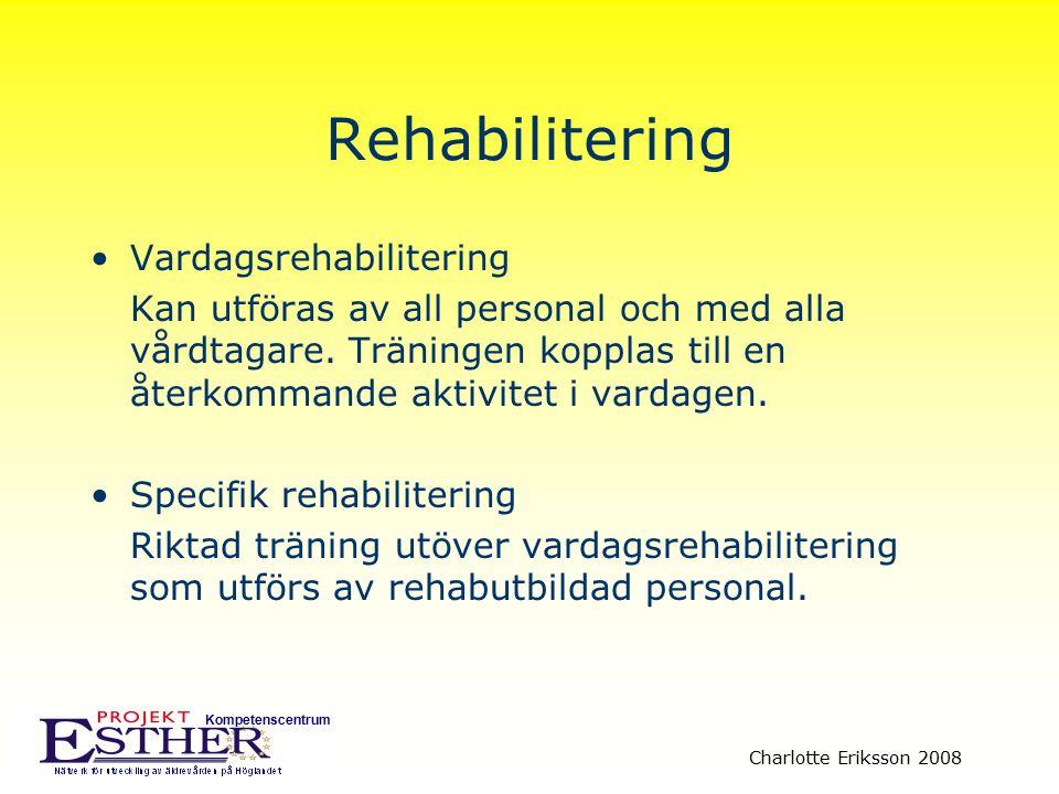 Kompetenscentrum Charlotte Eriksson 2008 Rehabilitering Vardagsrehabilitering Kan utföras av all personal och med alla vårdtagare. Träningen kopplas t