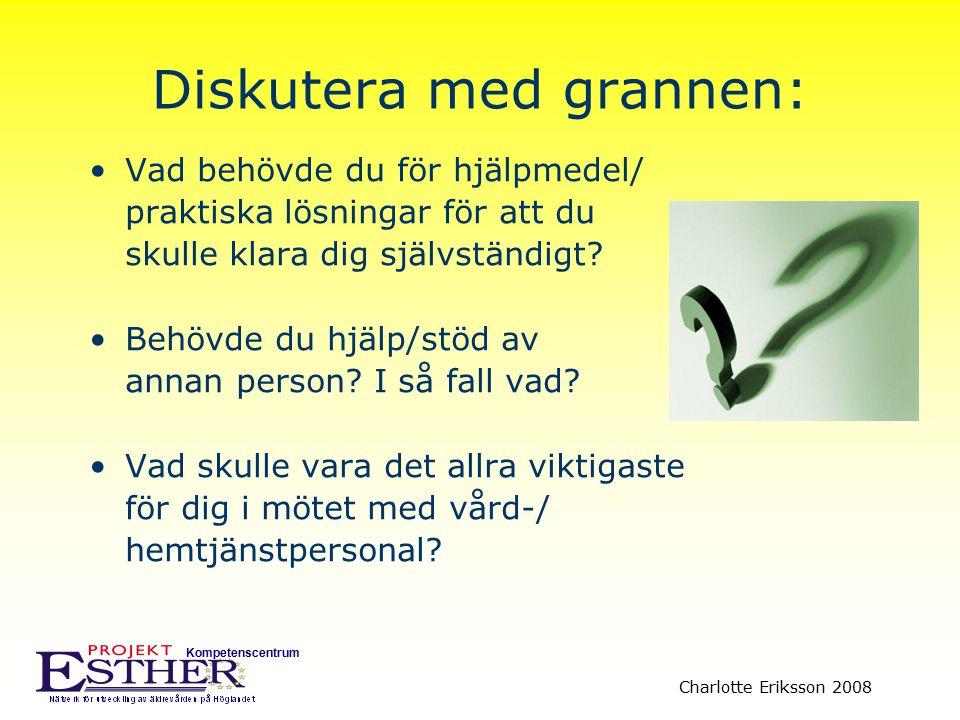 Kompetenscentrum Charlotte Eriksson 2008 Diskutera med grannen: Vad behövde du för hjälpmedel/ praktiska lösningar för att du skulle klara dig självst