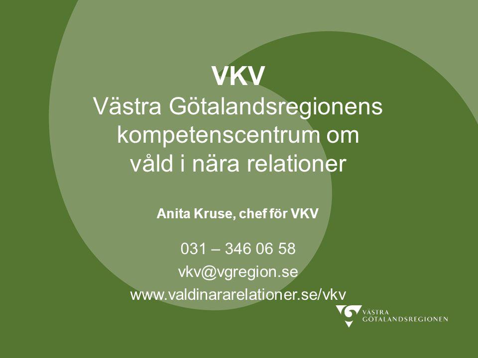 VKV Västra Götalandsregionens kompetenscentrum om våld i nära relationer Anita Kruse, chef för VKV 031 – 346 06 58 vkv@vgregion.se www.valdinararelati