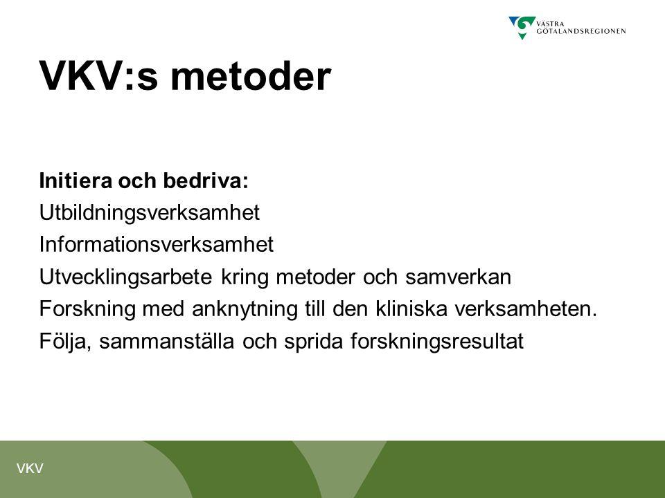 VKV VKV:s metoder Initiera och bedriva: Utbildningsverksamhet Informationsverksamhet Utvecklingsarbete kring metoder och samverkan Forskning med ankny