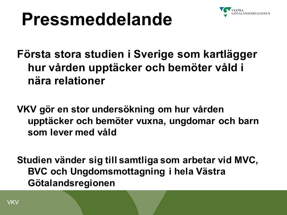 VKV Pressmeddelande Första stora studien i Sverige som kartlägger hur vården upptäcker och bemöter våld i nära relationer VKV gör en stor undersökning
