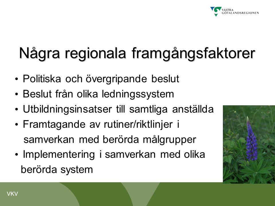 VKV Några regionala framgångsfaktorer Politiska och övergripande beslut Beslut från olika ledningssystem Utbildningsinsatser till samtliga anställda F