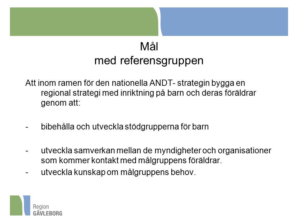 Mål med referensgruppen Att inom ramen för den nationella ANDT- strategin bygga en regional strategi med inriktning på barn och deras föräldrar genom att: -bibehålla och utveckla stödgrupperna för barn -utveckla samverkan mellan de myndigheter och organisationer som kommer kontakt med målgruppens föräldrar.