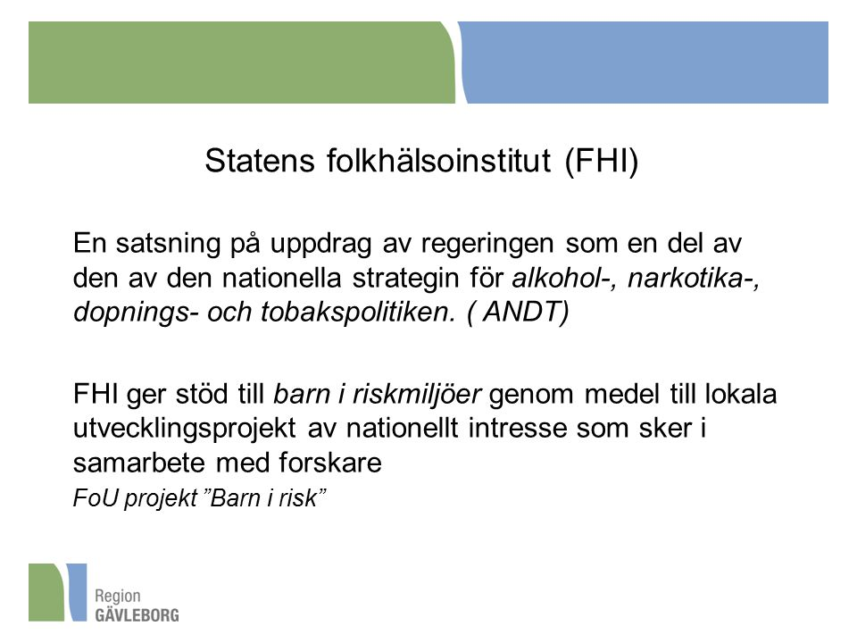 Statens folkhälsoinstitut (FHI) En satsning på uppdrag av regeringen som en del av den av den nationella strategin för alkohol-, narkotika-, dopnings- och tobakspolitiken.