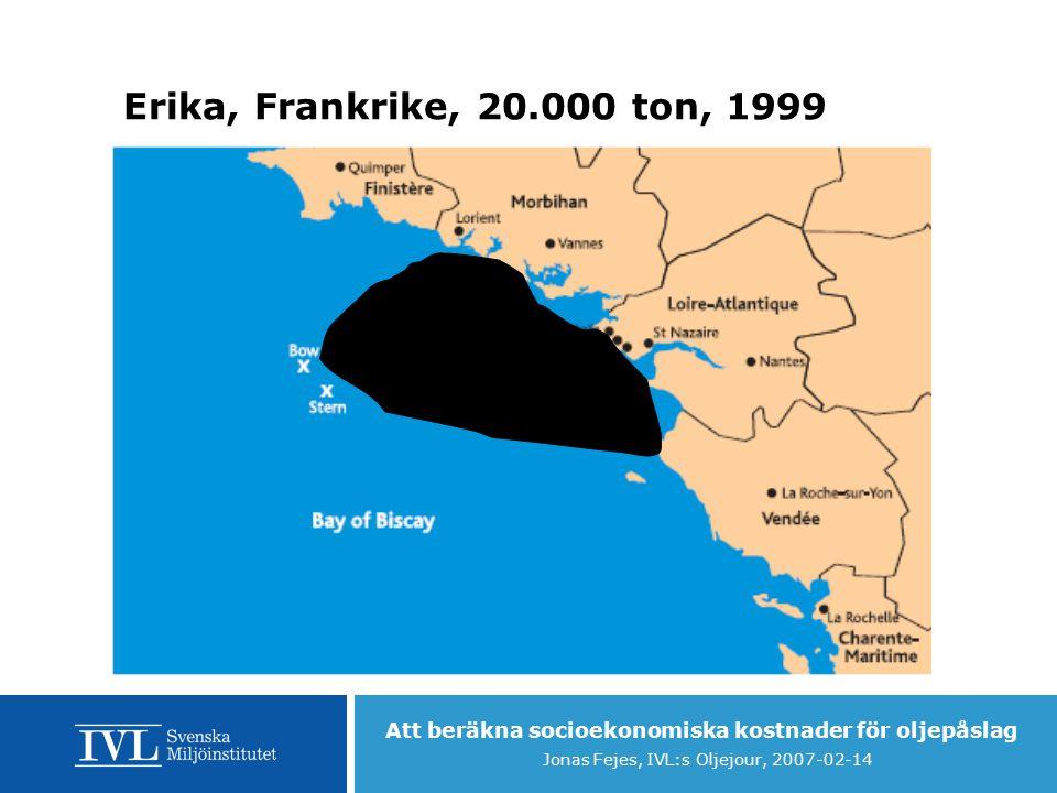 Att beräkna socioekonomiska kostnader för oljepåslag Jonas Fejes, IVL:s Oljejour, 2007-02-14 Erika, Frankrike, 20.000 ton, 1999