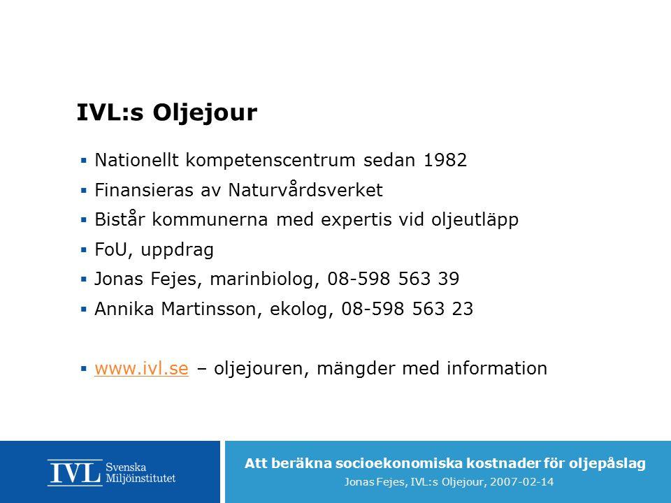Att beräkna socioekonomiska kostnader för oljepåslag Jonas Fejes, IVL:s Oljejour, 2007-02-14 Men sen kommer det svåra...