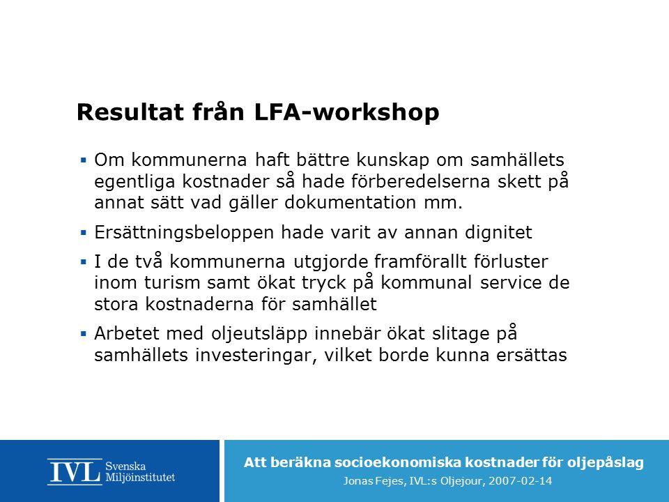 Att beräkna socioekonomiska kostnader för oljepåslag Jonas Fejes, IVL:s Oljejour, 2007-02-14 Resultat från LFA-workshop  Om kommunerna haft bättre kunskap om samhällets egentliga kostnader så hade förberedelserna skett på annat sätt vad gäller dokumentation mm.
