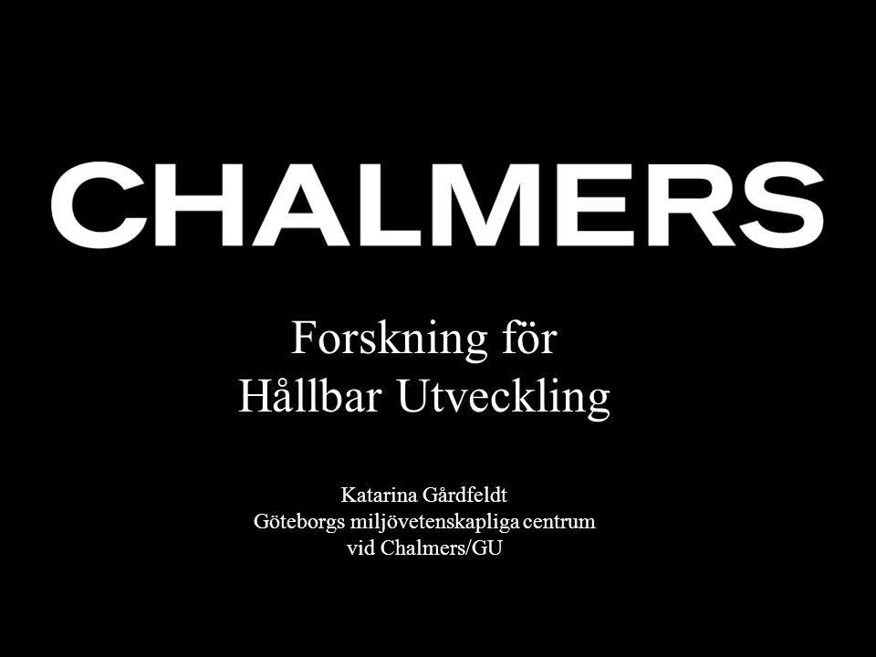 Forskning för Hållbar Utveckling Katarina Gårdfeldt Göteborgs miljövetenskapliga centrum vid Chalmers/GU