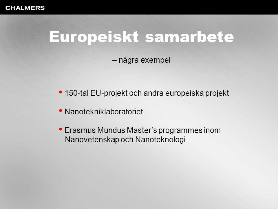 Europeiskt samarbete – några exempel 150-tal EU-projekt och andra europeiska projekt Nanotekniklaboratoriet Erasmus Mundus Master's programmes inom Na