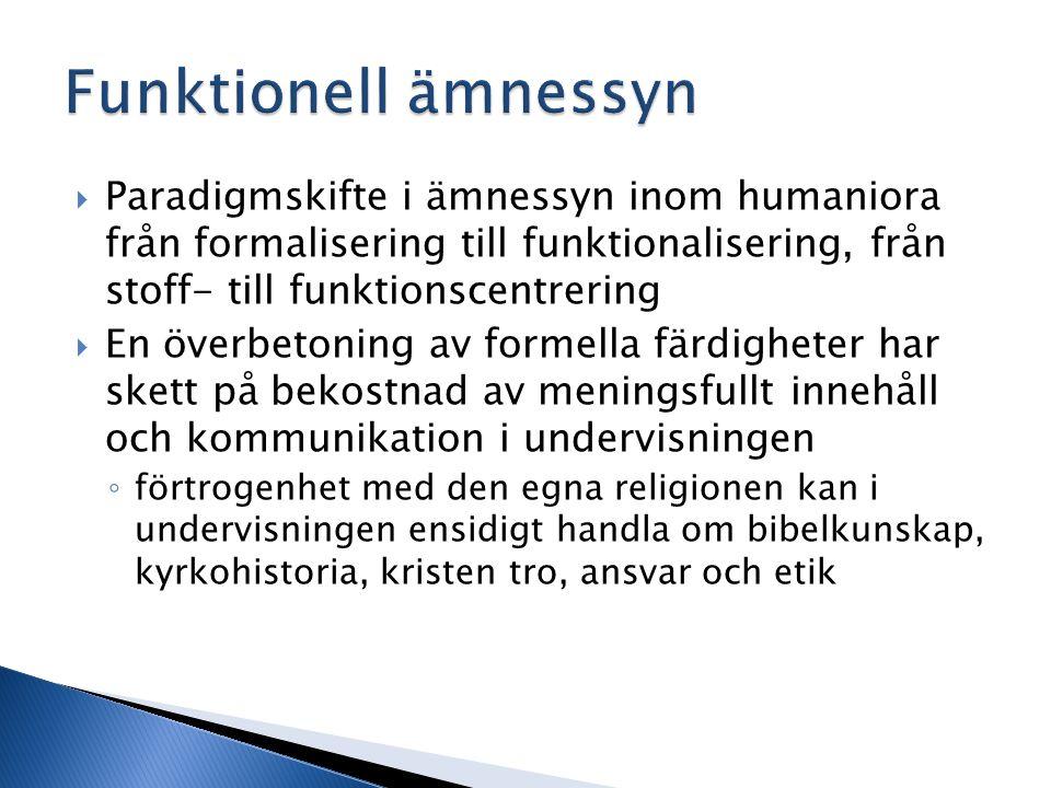  Paradigmskifte i ämnessyn inom humaniora från formalisering till funktionalisering, från stoff- till funktionscentrering  En överbetoning av formel