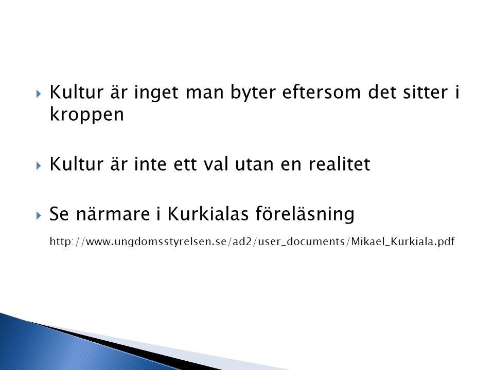 Kultur är inget man byter eftersom det sitter i kroppen  Kultur är inte ett val utan en realitet  Se närmare i Kurkialas föreläsning http://www.un
