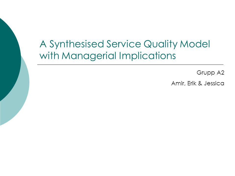 A Synthesised Service Quality Model with Managerial Implications Grupp A2 Amir, Erik & Jessica
