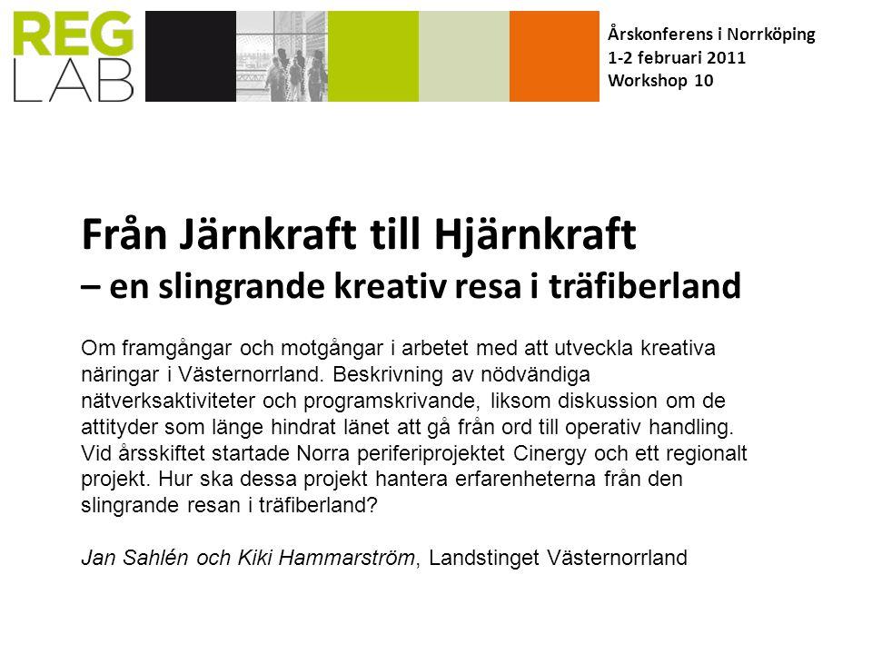 Från Järnkraft till Hjärnkraft – en slingrande kreativ resa i träfiberland Om framgångar och motgångar i arbetet med att utveckla kreativa näringar i Västernorrland.
