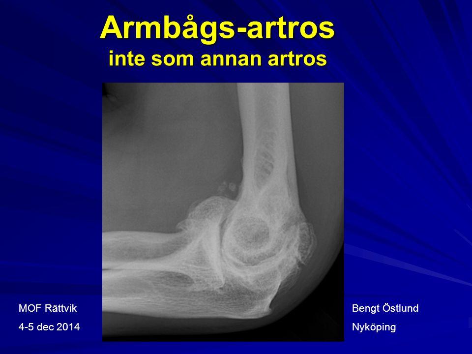 Armbågs-artros inte som annan artros Bengt Östlund Nyköping MOF Rättvik 4-5 dec 2014