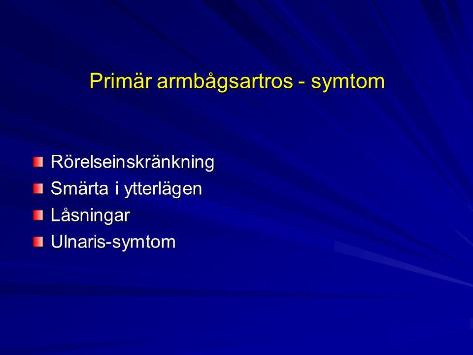 Primär armbågsartros - symtom Rörelseinskränkning Smärta i ytterlägen LåsningarUlnaris-symtom