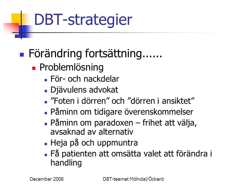 """December 2008DBT-teamet Mölndal/Öckerö DBT-strategier Förändring fortsättning...... Problemlösning För- och nackdelar Djävulens advokat """"Foten i dörre"""