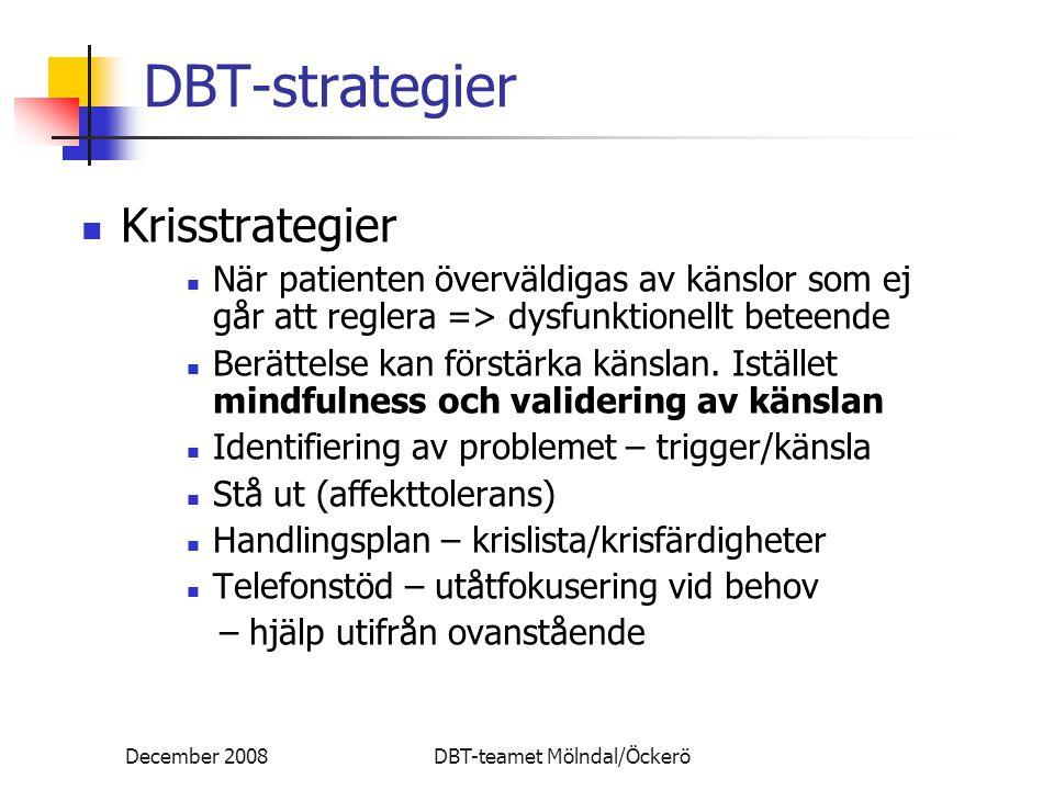 December 2008DBT-teamet Mölndal/Öckerö DBT-strategier Krisstrategier När patienten överväldigas av känslor som ej går att reglera => dysfunktionellt b