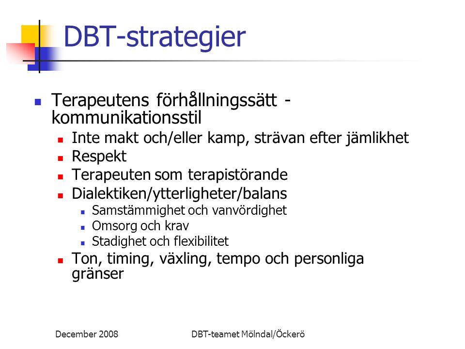 December 2008DBT-teamet Mölndal/Öckerö DBT-strategier Terapeutens förhållningssätt - kommunikationsstil Inte makt och/eller kamp, strävan efter jämlik