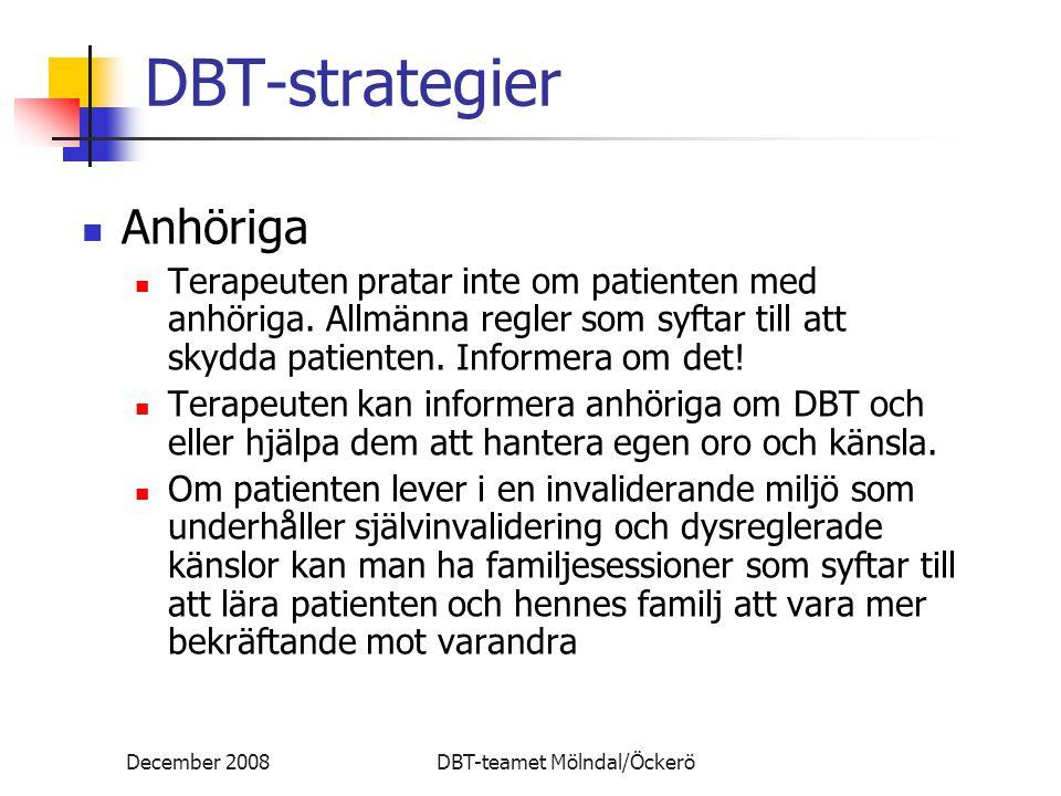 December 2008DBT-teamet Mölndal/Öckerö DBT-strategier Anhöriga Terapeuten pratar inte om patienten med anhöriga. Allmänna regler som syftar till att s