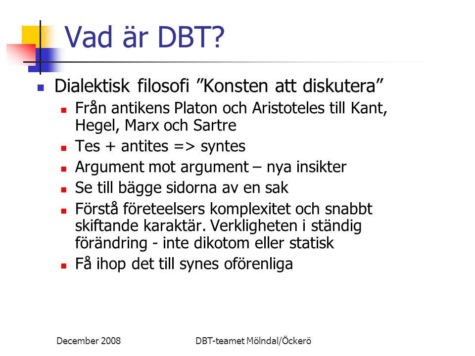"""December 2008DBT-teamet Mölndal/Öckerö Vad är DBT? Dialektisk filosofi """"Konsten att diskutera"""" Från antikens Platon och Aristoteles till Kant, Hegel,"""
