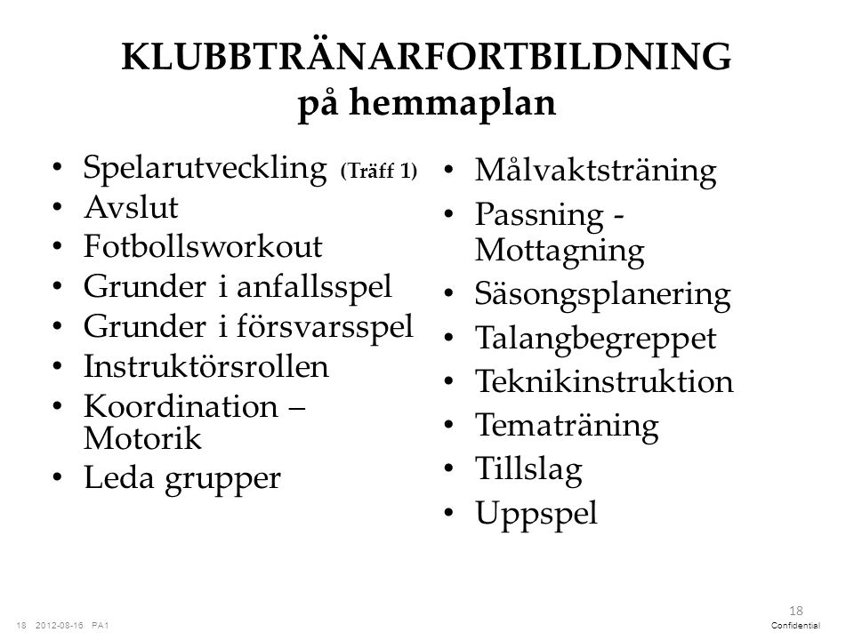 PA12012-08-1618Confidential KLUBBTRÄNARFORTBILDNING på hemmaplan Spelarutveckling (Träff 1) Avslut Fotbollsworkout Grunder i anfallsspel Grunder i för