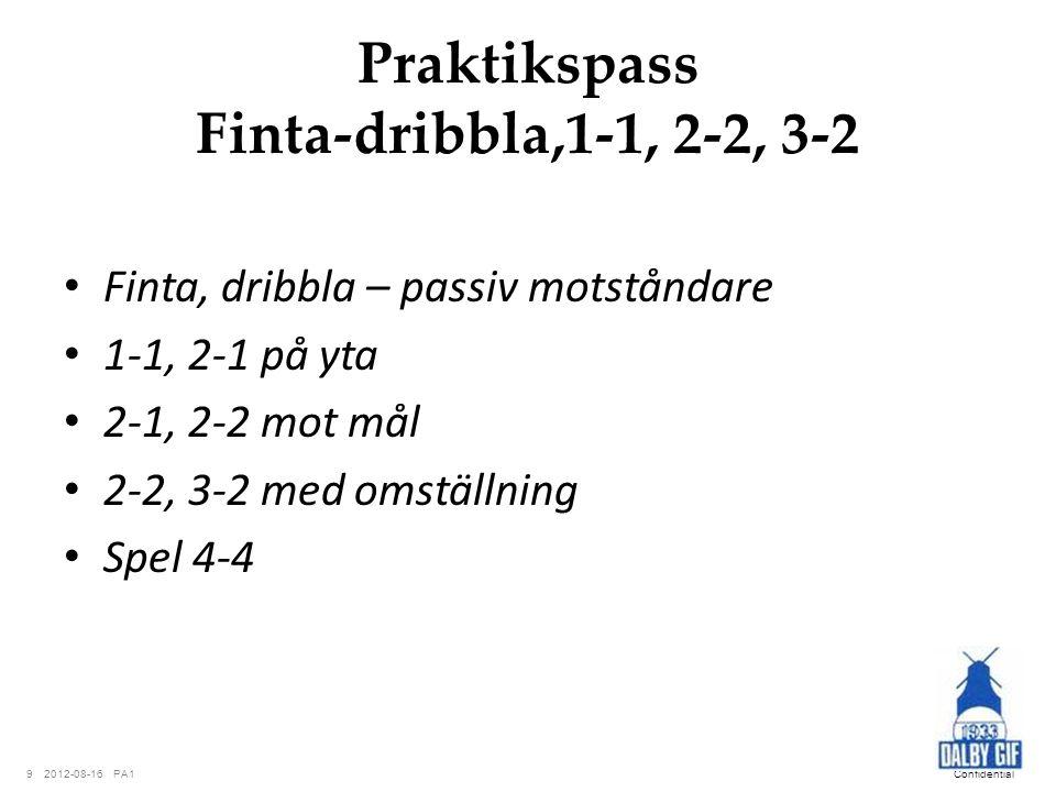 PA12012-08-169Confidential Praktikspass Finta-dribbla,1-1, 2-2, 3-2 Finta, dribbla – passiv motståndare 1-1, 2-1 på yta 2-1, 2-2 mot mål 2-2, 3-2 med
