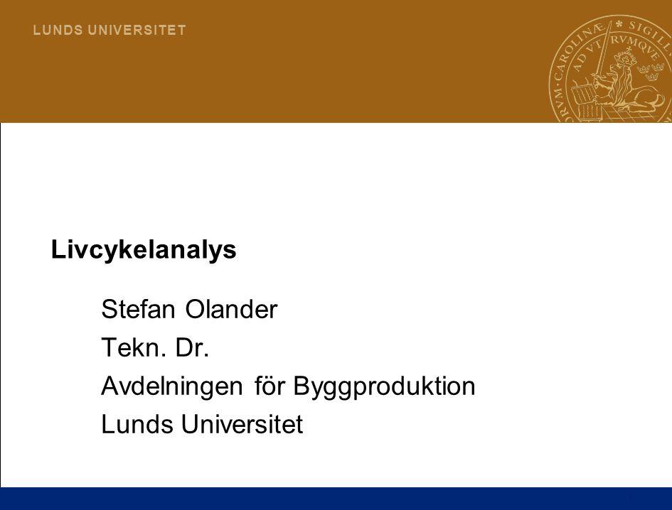 1 L U N D S U N I V E R S I T E T Livcykelanalys Stefan Olander Tekn. Dr. Avdelningen för Byggproduktion Lunds Universitet