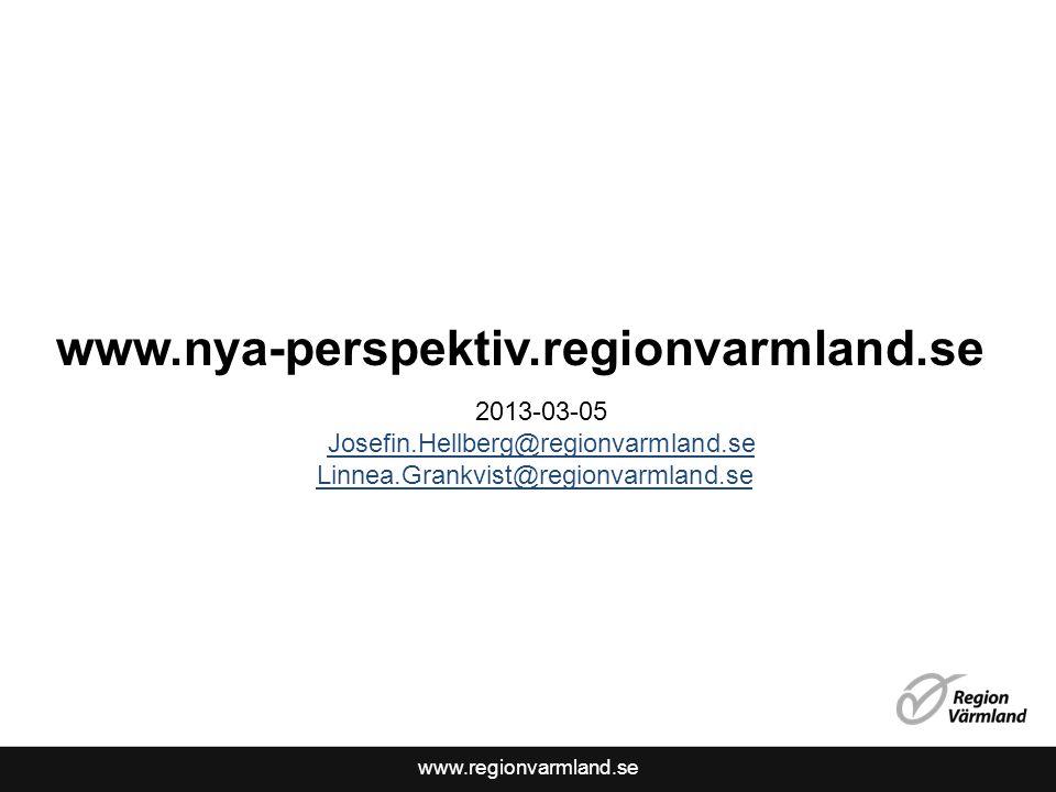 www.regionvarmland.se www.nya-perspektiv.regionvarmland.se 2013-03-05 Josefin.Hellberg@regionvarmland.se Linnea.Grankvist@regionvarmland.se