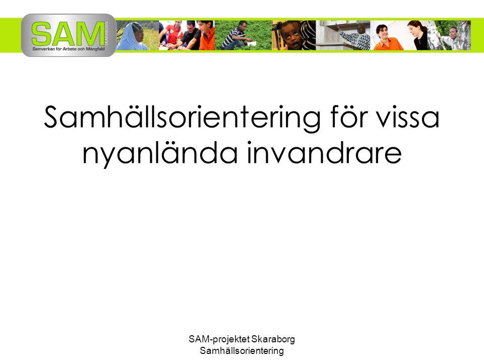 SAM-projektet Skaraborg Samhällsorientering Samhällsorientering för vissa nyanlända invandrare