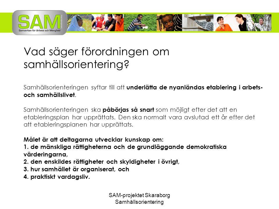 SAM-projektet Skaraborg Samhällsorientering Vad säger förordningen om samhällsorientering? Samhällsorienteringen syftar till att underlätta de nyanlän