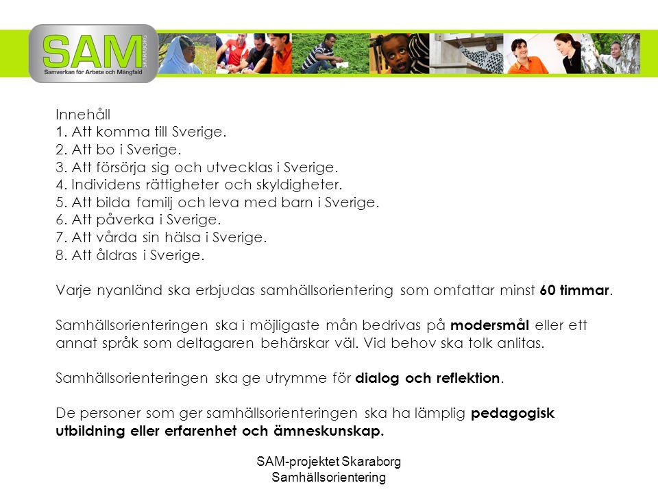 SAM-projektet Skaraborg Samhällsorientering Innehåll 1. Att komma till Sverige. 2. Att bo i Sverige. 3. Att försörja sig och utvecklas i Sverige. 4. I