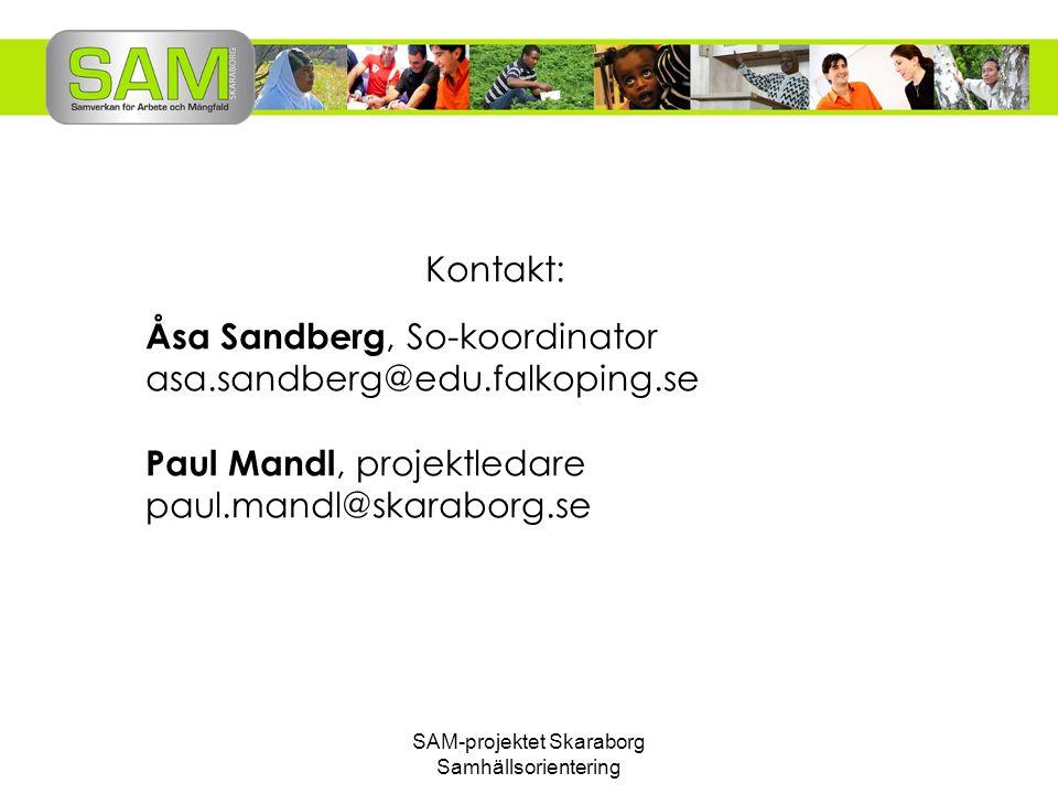 SAM-projektet Skaraborg Samhällsorientering Kontakt: Åsa Sandberg, So-koordinator asa.sandberg@edu.falkoping.se Paul Mandl, projektledare paul.mandl@s