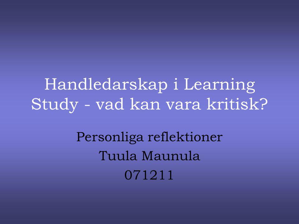 Handledarskap i Learning Study - vad kan vara kritisk? Personliga reflektioner Tuula Maunula 071211