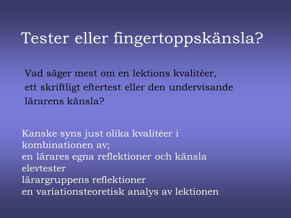 Tester eller fingertoppskänsla? Vad säger mest om en lektions kvalitéer, ett skriftligt eftertest eller den undervisande lärarens känsla? Kanske syns