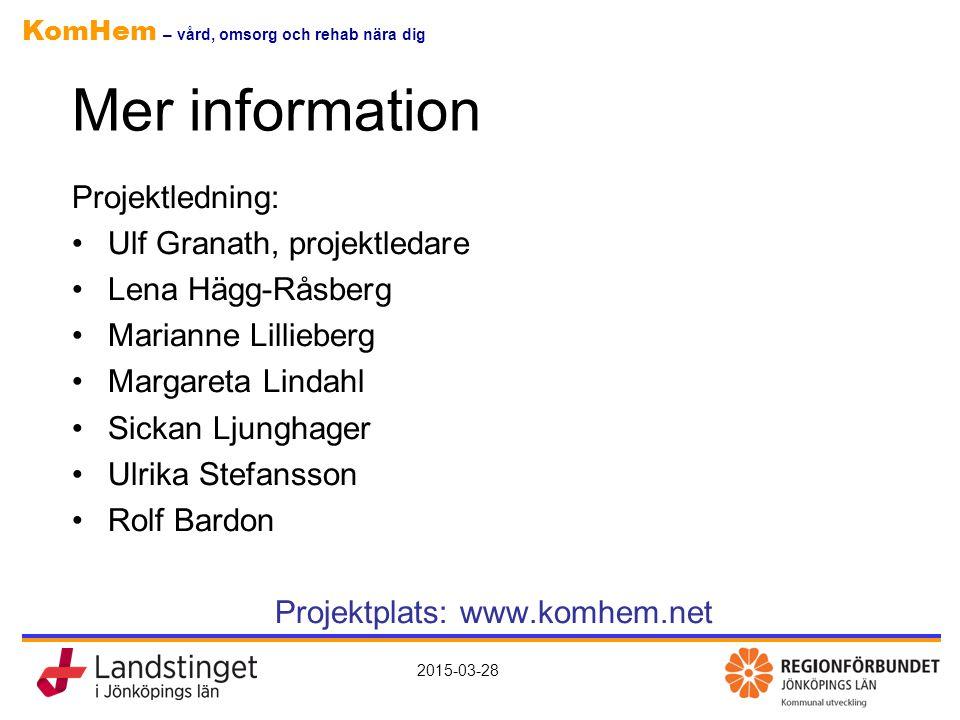 KomHem – vård, omsorg och rehab nära dig 2015-03-28 Mer information Projektledning: Ulf Granath, projektledare Lena Hägg-Råsberg Marianne Lillieberg M