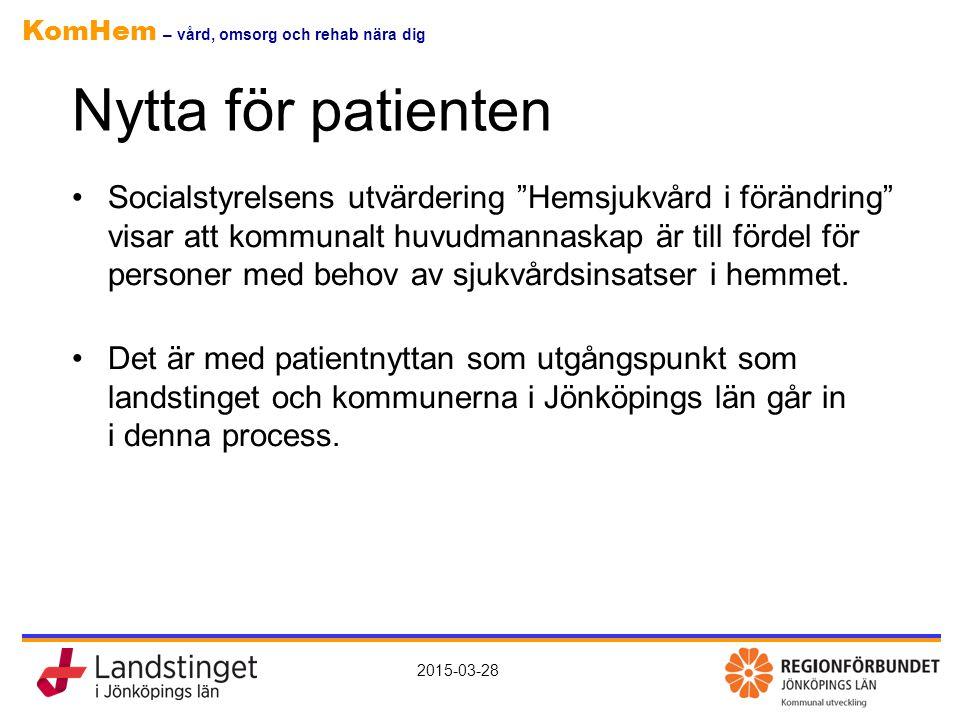 """KomHem – vård, omsorg och rehab nära dig 2015-03-28 Nytta för patienten Socialstyrelsens utvärdering """"Hemsjukvård i förändring"""" visar att kommunalt hu"""