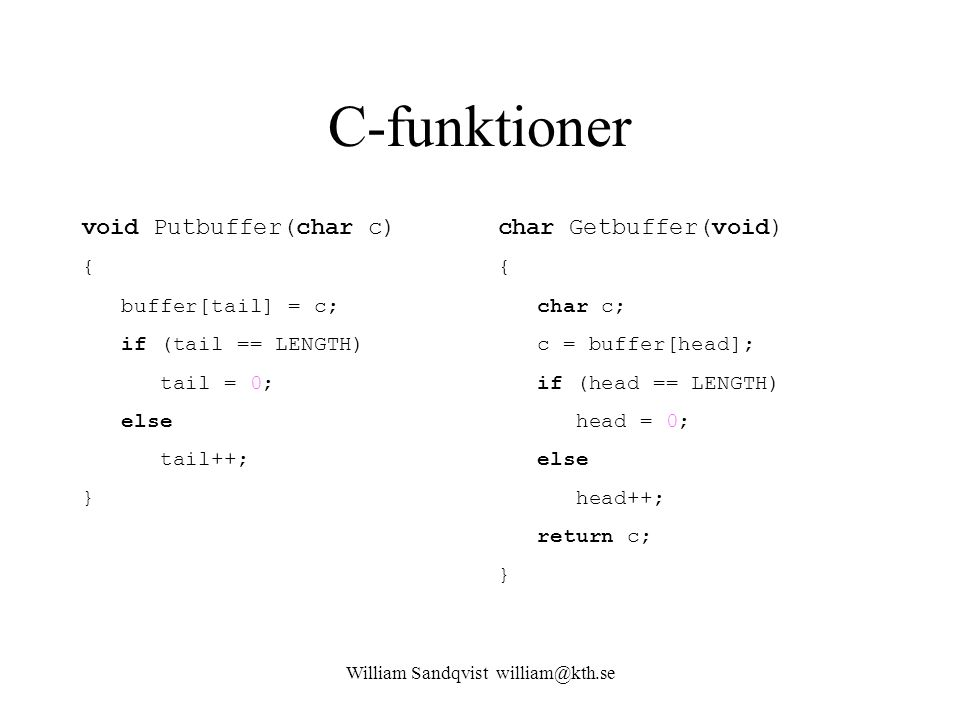 William Sandqvist william@kth.se C-funktioner void Putbuffer(char c) { buffer[tail] = c; if (tail == LENGTH) tail = 0; else tail++; } char Getbuffer(v