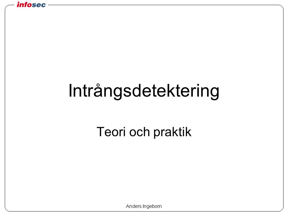 Anders Ingeborn Intrångsdetektering Teori och praktik