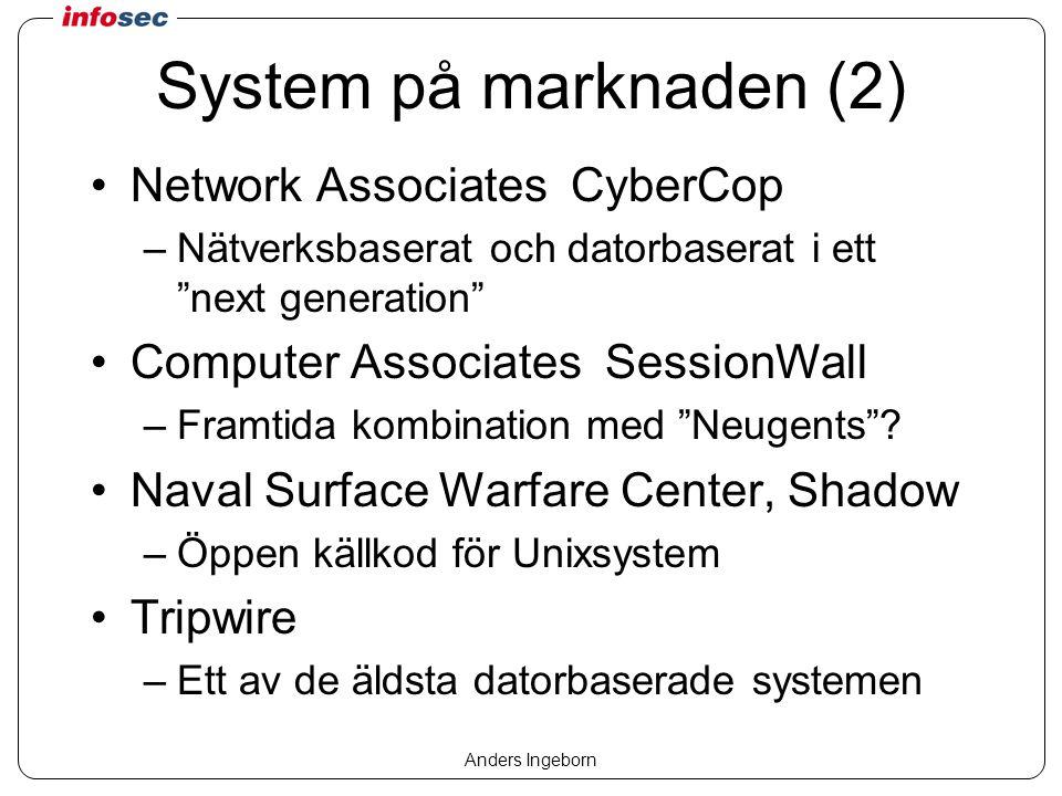 Anders Ingeborn System på marknaden (2) Network Associates CyberCop –Nätverksbaserat och datorbaserat i ett next generation Computer Associates SessionWall –Framtida kombination med Neugents .