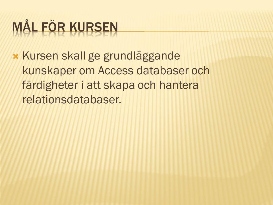  Kursen skall ge grundläggande kunskaper om Access databaser och färdigheter i att skapa och hantera relationsdatabaser.