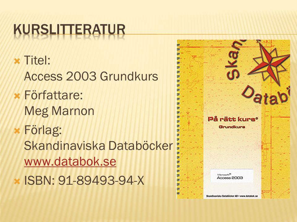  Titel: Access 2003 Grundkurs  Författare: Meg Marnon  Förlag: Skandinaviska Databöcker www.databok.se www.databok.se  ISBN: 91-89493-94-X