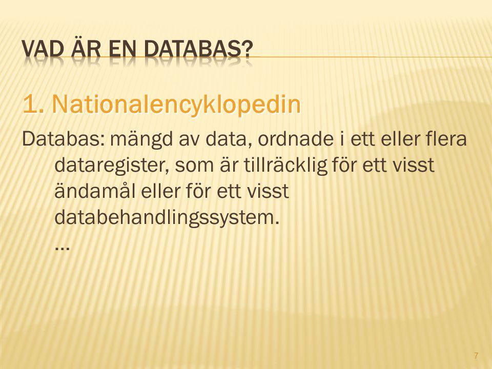7 1. Nationalencyklopedin Databas: mängd av data, ordnade i ett eller flera dataregister, som är tillräcklig för ett visst ändamål eller för ett visst