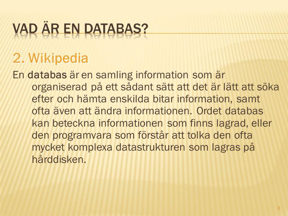 8 2. Wikipedia En databas är en samling information som är organiserad på ett sådant sätt att det är lätt att söka efter och hämta enskilda bitar info