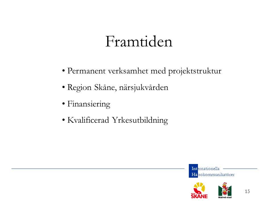 15 Internationella Hälsokommunikatörer Framtiden Permanent verksamhet med projektstruktur Region Skåne, närsjukvården Finansiering Kvalificerad Yrkesutbildning