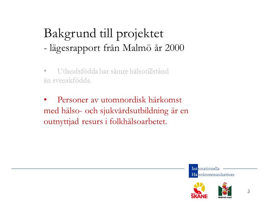 3 Internationella Hälsokommunikatörer Bakgrund till projektet - lägesrapport från Malmö år 2000 Utlandsfödda har sämre hälsotillstånd än svenskfödda.